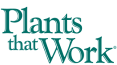 Plants That Work®